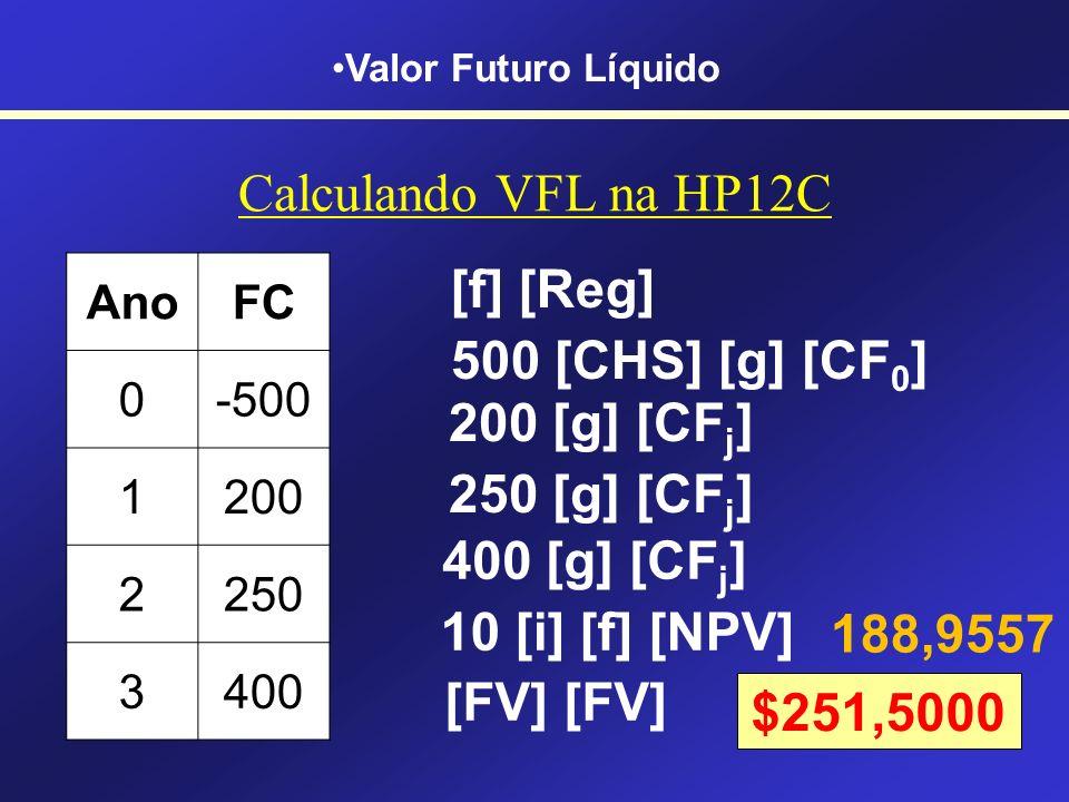 Calculando VFL na HP12C [f] [Reg] 500 [CHS] [g] [CF0] 200 [g] [CFj]